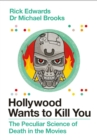 Hollywood Wants to Kill You : The Peculiar Science of Death in the Movies - Book