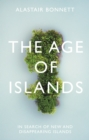 The Age of Islands : In Search of New and Disappearing Islands - Book