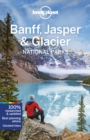 Lonely Planet Banff, Jasper and Glacier National Parks - Book