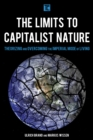The Limits to Capitalist Nature : Theorizing and Overcoming the Imperial Mode of Living - Book