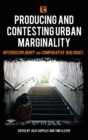 Producing and Contesting Urban Marginality : Interdisciplinary and Comparative Dialogues - Book