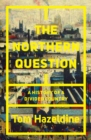 The Northern Question : A Political History of the North-South Divide - Book