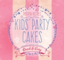 Kids' Party Cakes : Quick & Easy Recipes - Book