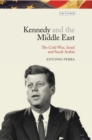 Kennedy and the Middle East : The Cold War, Israel and Saudi Arabia - eBook