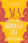 365 Ways to Live a Buddhist Life : Insights on Truth, Peace and Enlightenment - Book