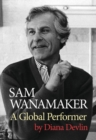 Sam Wanamaker: A Global Performer - Book
