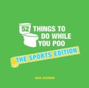 52 Things to Do While You Poo : The Sports Edition - Book
