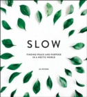 Slow : Finding Peace and Purpose in a Hectic World - eBook