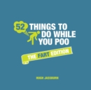 52 Things to Do While You Poo : The Fart Edition - Book