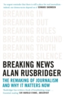 Breaking News : The Remaking of Journalism and Why It Matters Now - eBook