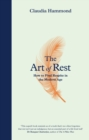 The Art of Rest : How to Find Respite in the Modern Age - Book