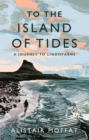 To the Island of Tides : A Journey to Lindisfarne - Book