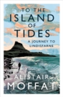 To the Island of Tides : A Journey to Lindisfarne - eBook