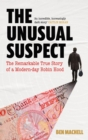 The Unusual Suspect : The Remarkable True Story of a Modern-Day Robin Hood - Book