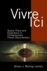 Vivre Ici : Space, Place and Experience in Contemporary French Documentary - Book