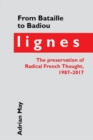 From Bataille to Badiou : Lignes, the preservation of Radical French Thought, 1987-2017 - Book