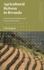 Agricultural Reform in Rwanda : Authoritarianism, Markets and Zones of Governance - Book
