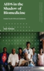 AIDS in the Shadow of Biomedicine : Inside South Africa's Epidemic - Book