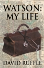 Watson - My Life : An Autobiography of Doctor Watson, Comrade and Friend of Sherlock Holmes - Book