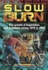 Slow Burn - The growth Superbikes & Superbike racing 1970 to 1988 - Book