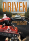 DRIVEN : An Elegy to Cars, Roads & Motorsport - Book