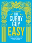 The Curry Guy Easy : 100 fuss-free British Indian Restaurant classics to make at home - Book