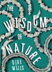 The Wisdom of Nature : Inspiring lessons from the underdogs of the natural world to make life more or less bearable - Book