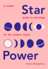 Star Power : A Simple Guide to Astrology for the Modern Mystic - Book