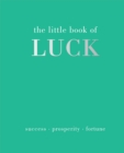 The Little Book of Luck : Success | Prosperity | Fortune - Book