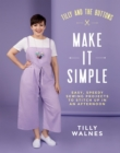Tilly and the Buttons: Make It Simple : Easy, speedy sewing projects to stitch up in an afternoon - Book