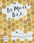 Be More Bee : How to Find Your Buzz - Book