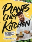 Plants Only Kitchen : Over 70 delicious, super-simple, powerful & protein-packed recipes for busy people - Book