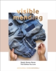 Visible Mending : Repair, Renew, Reuse The Clothes You Love - Book
