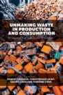 Unmaking Waste in Production and Consumption : Towards The Circular Economy - Book