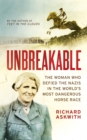 Unbreakable : The Woman Who Defied the Nazis in the World's Most Dangerous Horse Race - Book