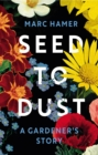 Seed to Dust : A Gardener's Story - Book