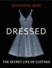 Dressed : The Secret Life of Clothes - Book