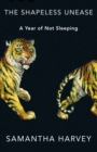 The Shapeless Unease : A Year of Not Sleeping - Book