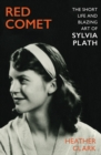 Red Comet : The Short Life and Blazing Art of Sylvia Plath - Book