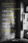 Urban Claims and the Right to the City : Grassroots Perspectives from Salvador Da Bahia and London - Book