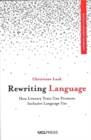 Rewriting Language : How Literary Texts Can Promote Inclusive Language Use - Book