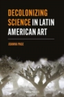 Decolonizing Science in Latin American Art - Book