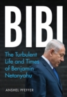 Bibi : The Turbulent Life and Times of Benjamin Netanyahu - Book