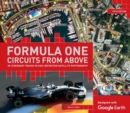 Formula One Circuits From Above : 26 Legendary Tracks in High-Definition Satellite Photography - Book