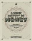 A Brief History of Money : 4000 Years of Markets, Currencies, Debt and Crisis - Book