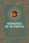 Heroines of Olympus : The Women of Greek Mythology - Book