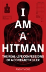 I Am A Hitman : The Real-Life Confessions of a Contract Killer - Book