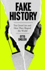 Fake History : Ten Great Lies and How They Shaped the World - Book