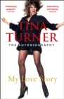 Tina Turner: My Love Story (Official Autobiography) - Book