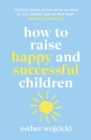 How to Raise Happy and Successful Children - Book